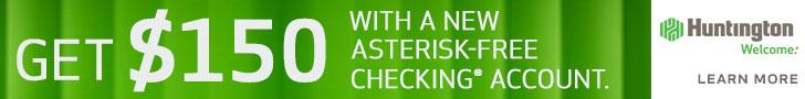 Huntington Asterisk Free Checking Bonus - $150 Promotion
